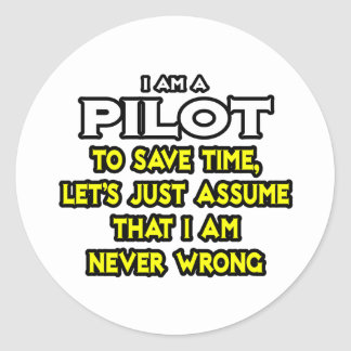 Pilot...Assume I Am Never Wrong Round Sticker