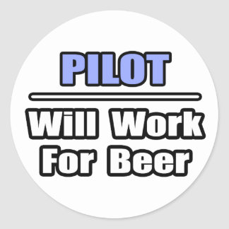 Pilot...Will Work For Beer Round Sticker