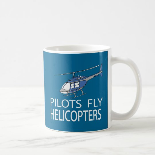 Pilots fly helicopters coffee mug