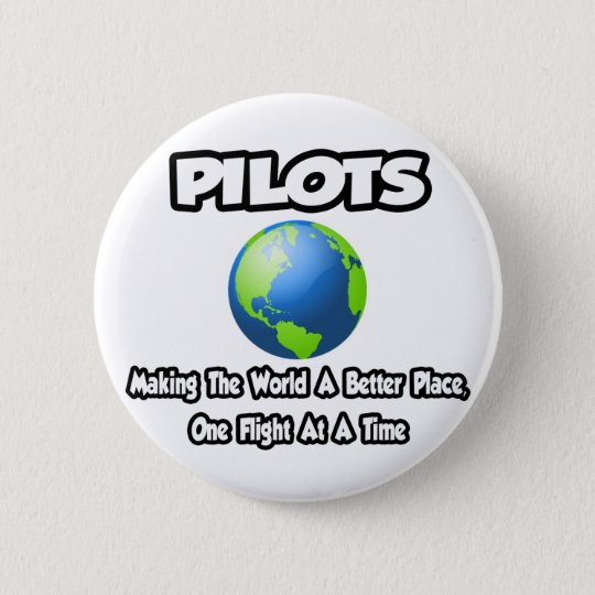 Pilots...Making the World a Better Place 6 Cm Round Badge