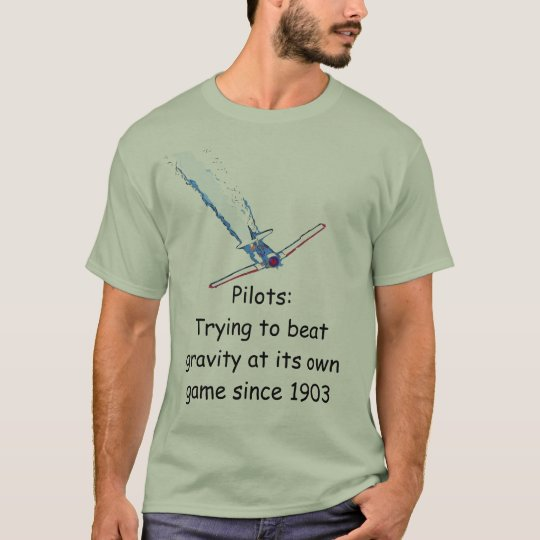 Pilots:Trying to beat gravity at its own game T-Shirt