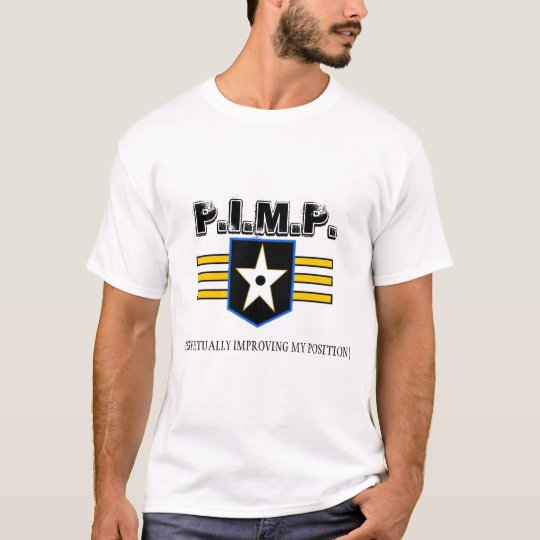 pimp unit, P.I.M.P., (PERPETUALLY IMPROVING MY ... T-Shirt