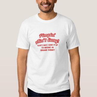Pimpin' Ain't Easy .. Organic Chemist T Shirts