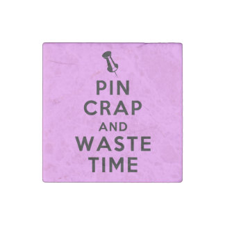 Pin Crap and Waste Time Stone Magnet