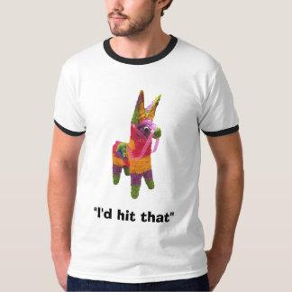 "pinata, ""I'd hit that"" Shirts"