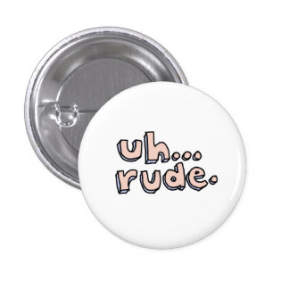 "Pink and Blue ""Uh...Rude."" Round Button"