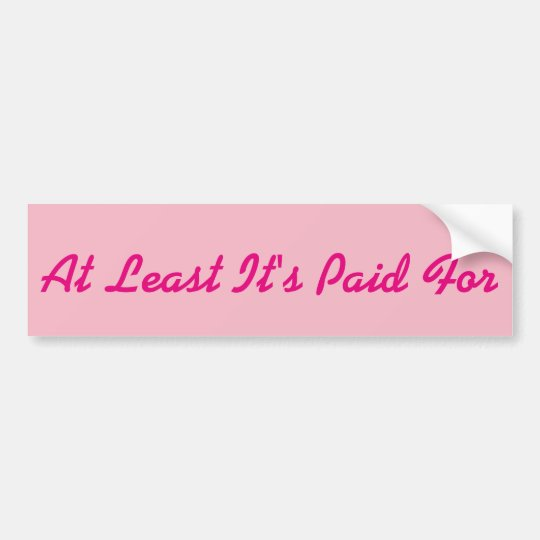 Pink At Least It's Paid For Girls Bumper Sticker