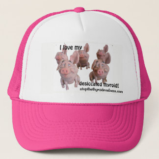 PINK CAP--love my desiccated thyroid! Trucker Hat