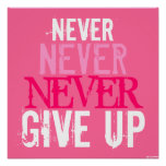 Pink Fuchsia & White Never Give Up Art Poster