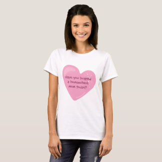 Pink Heart Have you hugged a homeschool mom today? T-Shirt