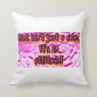 pink is not a color its an attitude . cushion