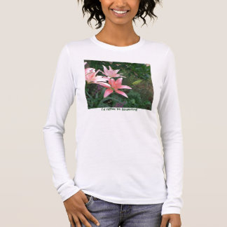 pink lilly, I'd rather be gardening! Long Sleeve T-Shirt