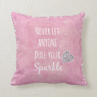Pink Never let anyone dull your sparkle Quote Cushion