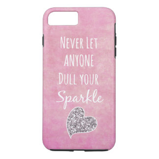 Pink Never let anyone dull your sparkle Quote iPhone 7 Plus Case