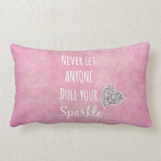 Pink Never let anyone dull your sparkle Quote Lumbar Cushion