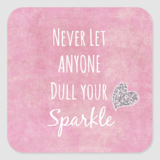 Pink Never let anyone dull your sparkle Quote Square Sticker