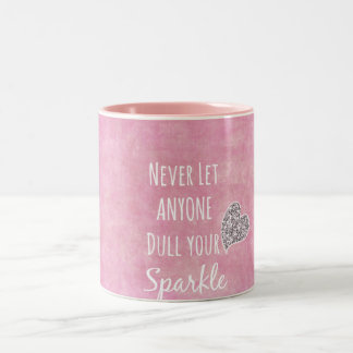 Pink Never let anyone dull your sparkle Quote Two-Tone Coffee Mug