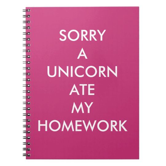 Pink SORRY A UNICORN ATE MY HOMEWORK Notebook