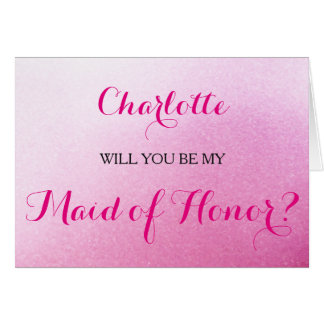 Pink Sparkle Will You Be My Maid of Honor Card