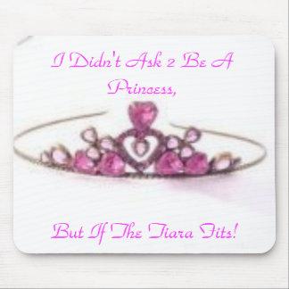 pink tiara I Didn t Ask 2 Be A Princess But Mouse Pad
