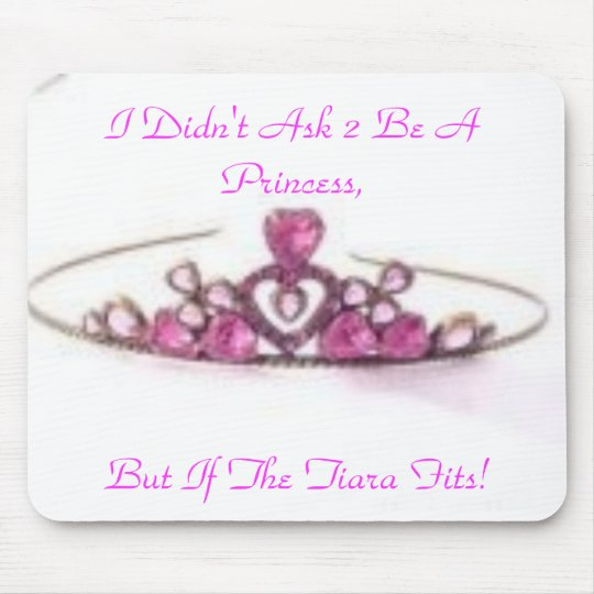 pink tiara, I Didn't Ask 2 Be A Princess,, But ... Mouse Mat