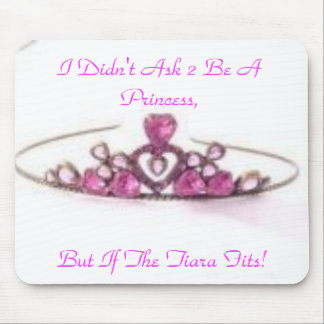 pink tiara, I Didn't Ask 2 Be A Princess,, But ... Mouse Pad