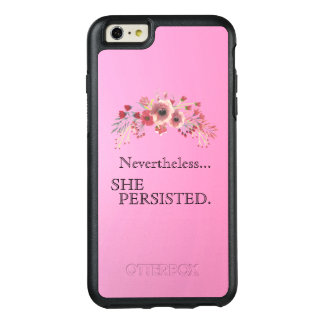 "Pink Typography ""Nevertheless... She Persisted."" OtterBox iPhone 6/6s Plus Case"