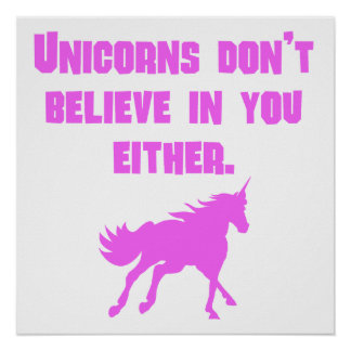 Pink Unicorns Don t Believe In You Either Poster