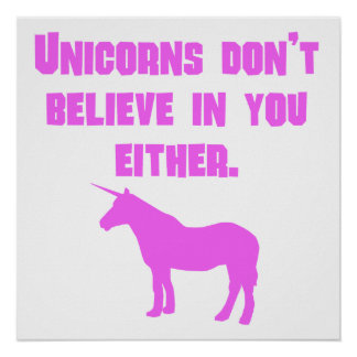 Pink Unicorns Don't Believe In You Either Print