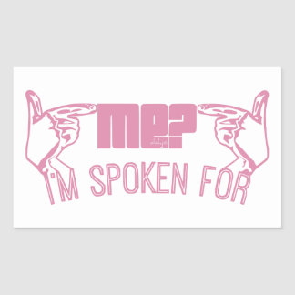 pink - who ME? I'M SPOKEN FOR. Rectangle Sticker