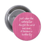 Pink Wood with Inspiring Butterfly Quote 6 Cm Round Badge