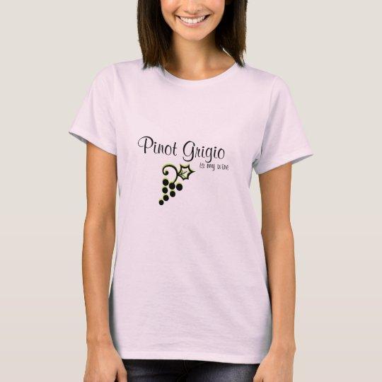 Pinot Grigio is my wine T-Shirt
