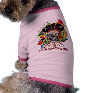 Pirate-2, LET THE GOOD TIMES ROLL! Pet Shirt