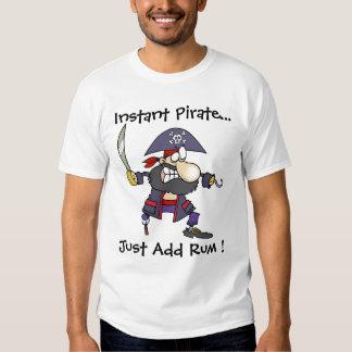 Pirate Buccaner - Instant Pirate - Just Add Rum ! Tee Shirt