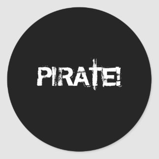 PIRATE! Slogan in grunge font. Black and White. Round Sticker