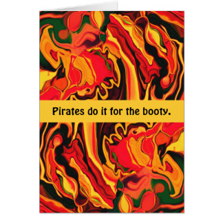 Pirates do it for the booty greeting card