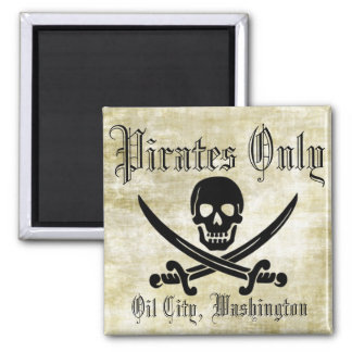 Pirates Only Oil City, Washington Magnet