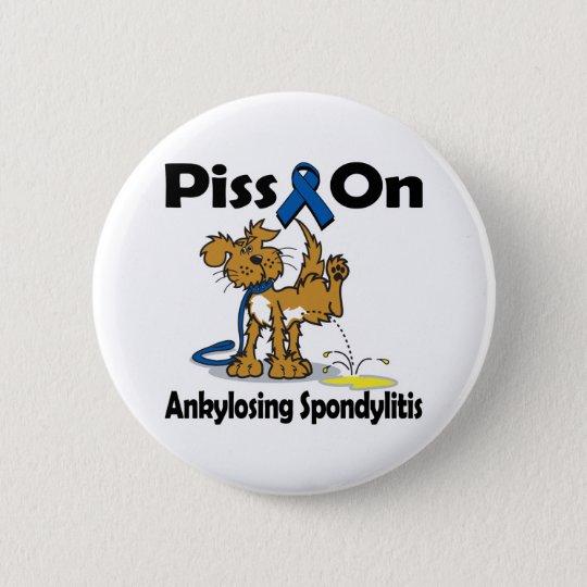 Piss On Ankylosing Spondylitis 6 Cm Round Badge
