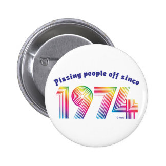 Pissing Poeple Off Since 1974 6 Cm Round Badge