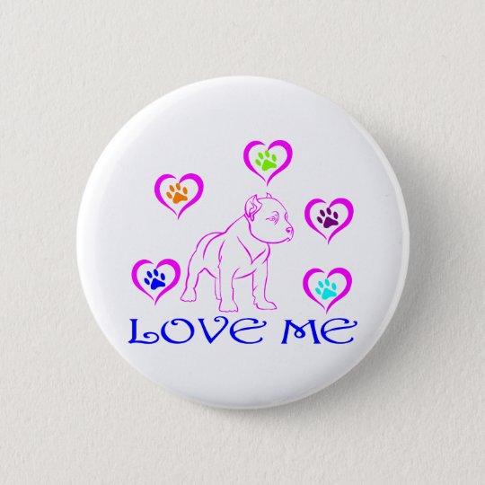 PIT BULL LOVE ME 6 CM ROUND BADGE