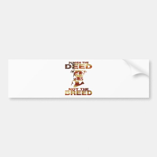 PIT BULL PUNISH THE DEED NOT THE BREED AF4 BUMPER STICKER