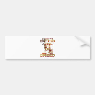 PIT BULL PUNISH THE DEED NOT THE BREED BUMPER STICKER