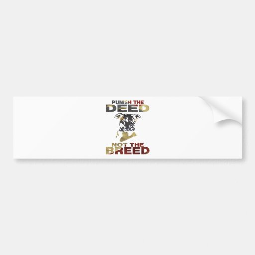 PIT BULL PUNISH THE DEED NOT THE BREED BUMPER STICKERS