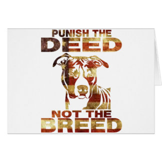 PIT BULL PUNISH THE DEED NOT THE BREED GREETING CARD