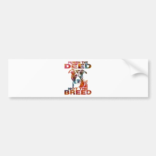 PIT BULL PUNISH THE DEED NOT THE BREED td6B Bumper Stickers