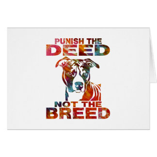 PIT BULL PUNISH THE DEED NOT THE BREED td6B Greeting Card