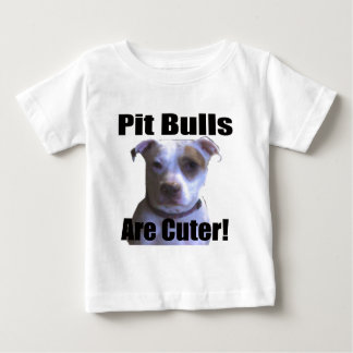 pit buls are cuter baby T-Shirt