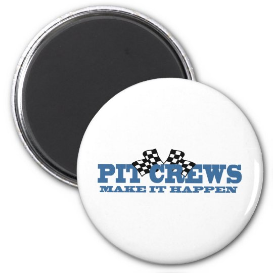 Pit Crews Make It Happen Magnet