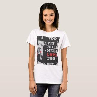 Pitbull needs love too T-Shirt