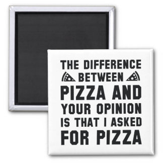 Pizza And Your Opinion Square Magnet